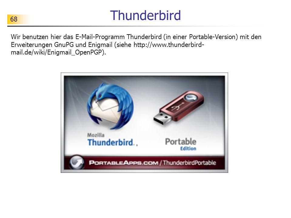 68 Thunderbird Wir benutzen hier das E-Mail-Programm Thunderbird (in einer Portable-Version) mit den Erweiterungen GnuPG und Enigmail (siehe http://www.thunderbird- mail.de/wiki/Enigmail_OpenPGP).