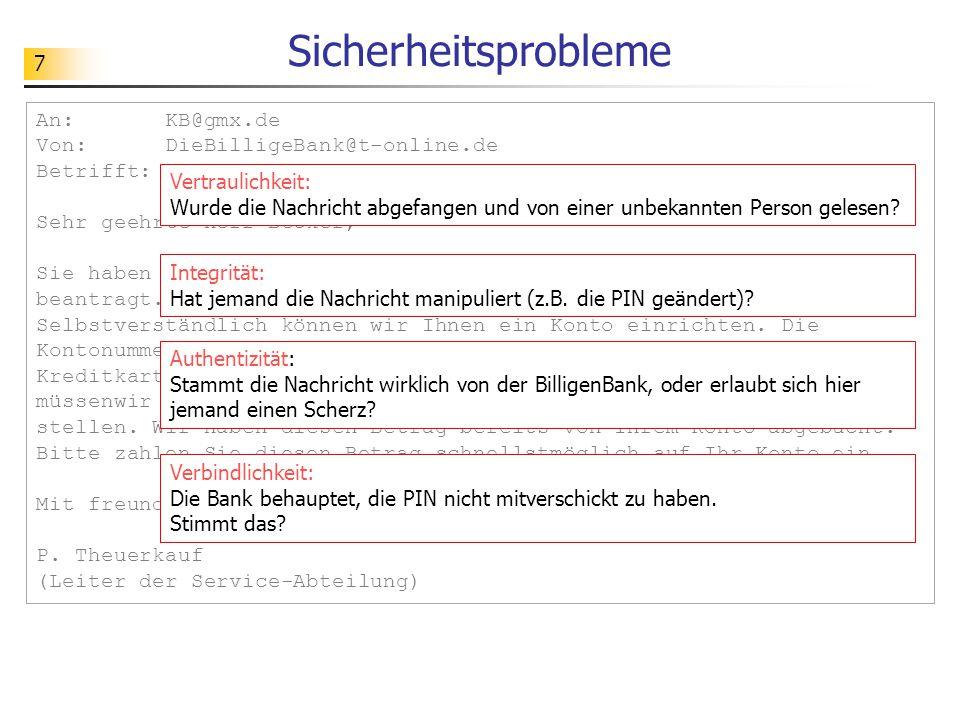 7 Sicherheitsprobleme An: KB@gmx.de Von: DieBilligeBank@t-online.de Betrifft: Kontoeröffnung Sehr geehrte Herr Becker, Sie haben mit Ihrer Mail vom 1.1.2014 ein Konto bei unserer Bank beantragt.
