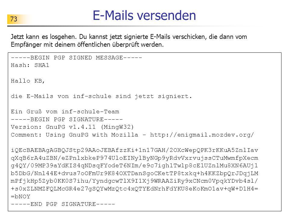 73 E-Mails versenden Jetzt kann es losgehen. Du kannst jetzt signierte E-Mails verschicken, die dann vom Empfänger mit deinem öffentlichen überprüft w