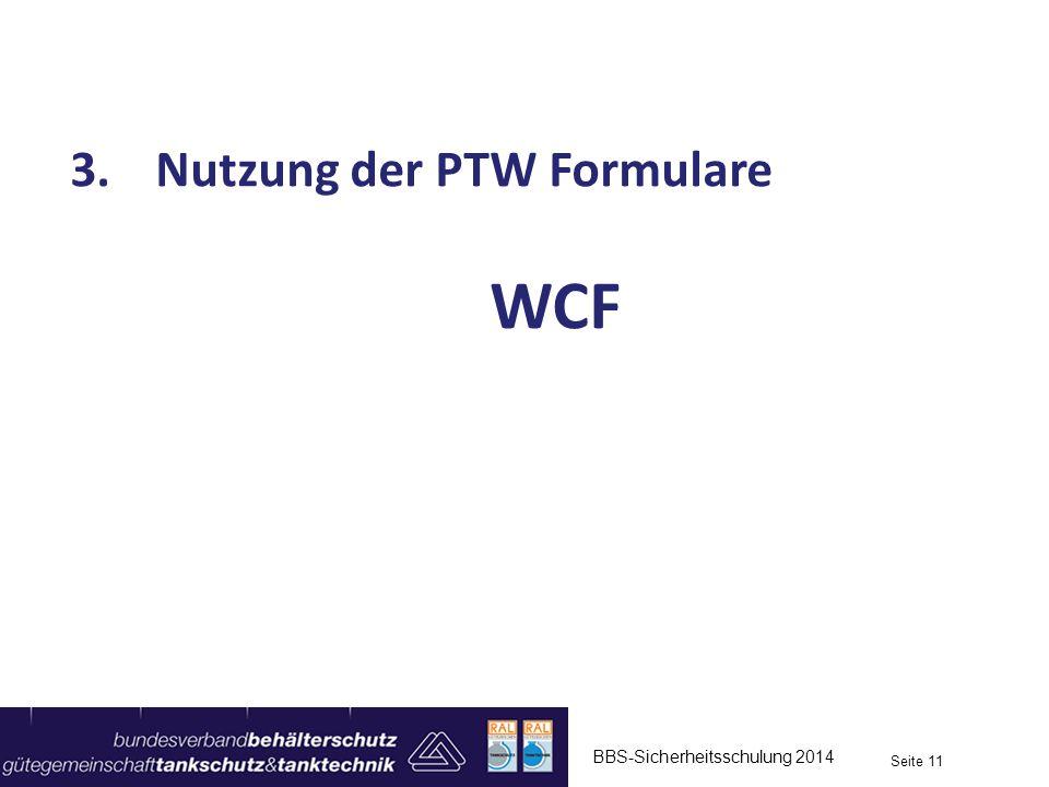 BBS-Sicherheitsschulung 2014 Seite 11 3.Nutzung der PTW Formulare WCF