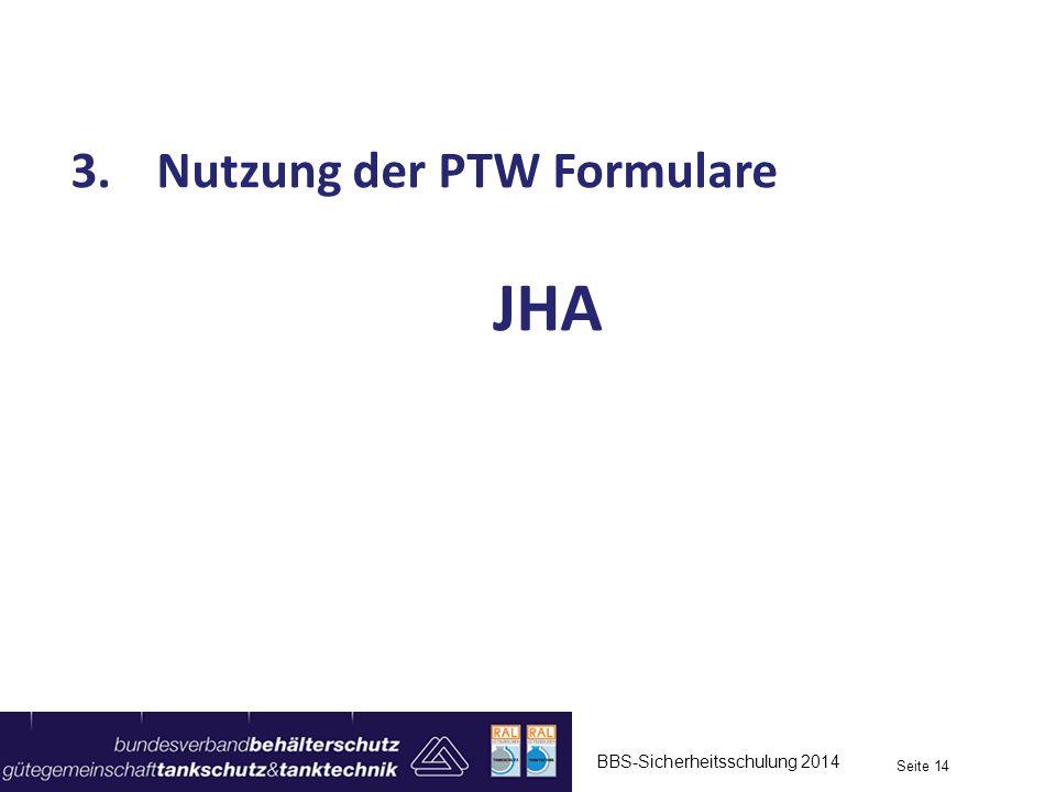 BBS-Sicherheitsschulung 2014 Seite 14 3.Nutzung der PTW Formulare JHA