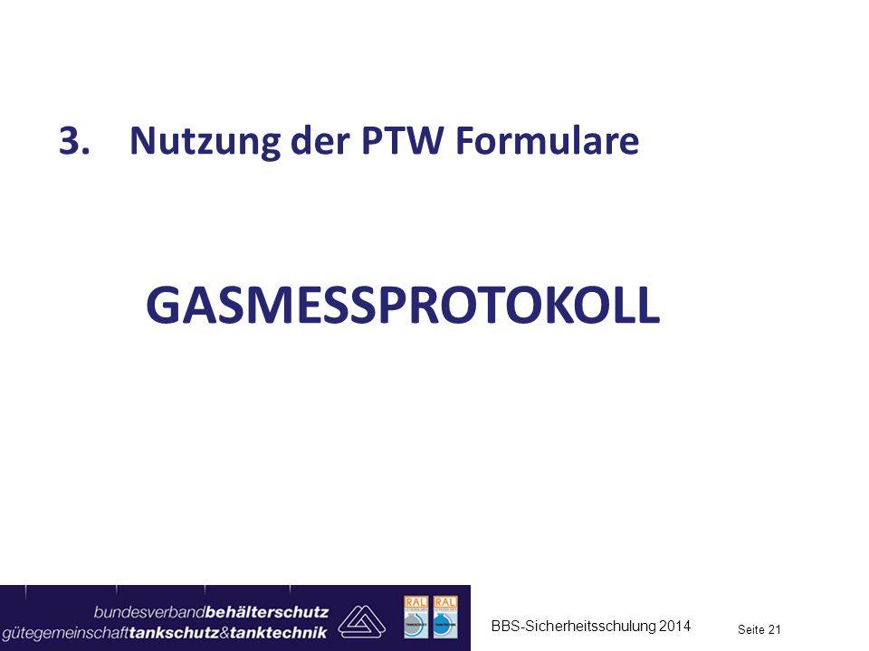 BBS-Sicherheitsschulung 2014 Seite 21 3.Nutzung der PTW Formulare GASMESSPROTOKOLL