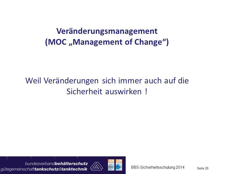 """BBS-Sicherheitsschulung 2014 Seite 26 Veränderungsmanagement (MOC """"Management of Change"""") Weil Veränderungen sich immer auch auf die Sicherheit auswir"""