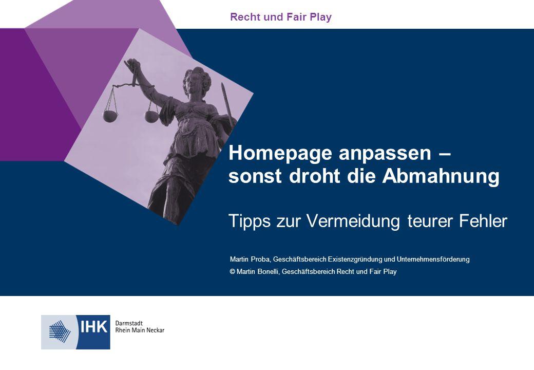 Recht und Fair Play Homepage anpassen – sonst droht die Abmahnung Tipps zur Vermeidung teurer Fehler Martin Proba, Geschäftsbereich Existenzgründung u