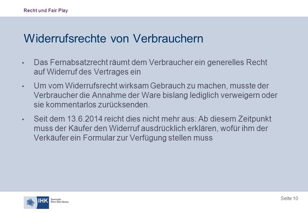 Recht und Fair Play Seite 10 Widerrufsrechte von Verbrauchern Das Fernabsatzrecht räumt dem Verbraucher ein generelles Recht auf Widerruf des Vertrage