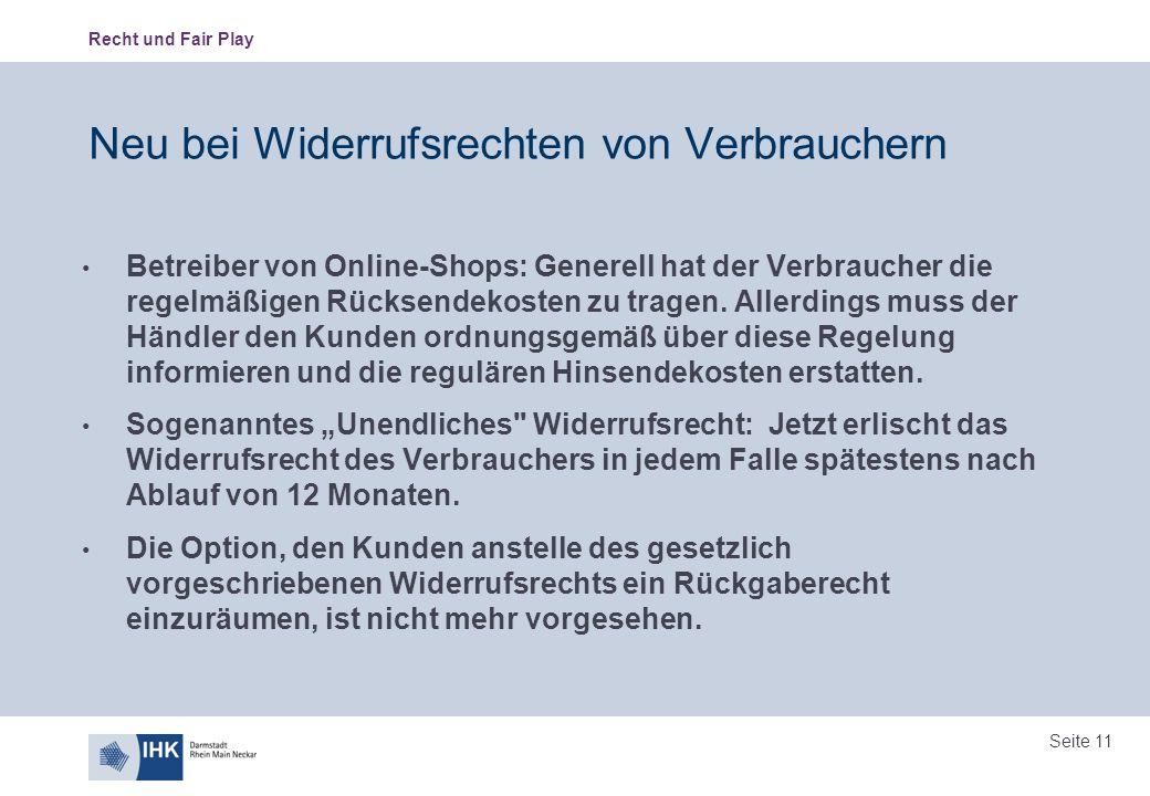 Recht und Fair Play Seite 11 Neu bei Widerrufsrechten von Verbrauchern Betreiber von Online-Shops: Generell hat der Verbraucher die regelmäßigen Rücks