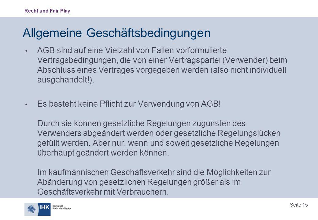 Recht und Fair Play Seite 15 Allgemeine Geschäftsbedingungen AGB sind auf eine Vielzahl von Fällen vorformulierte Vertragsbedingungen, die von einer V