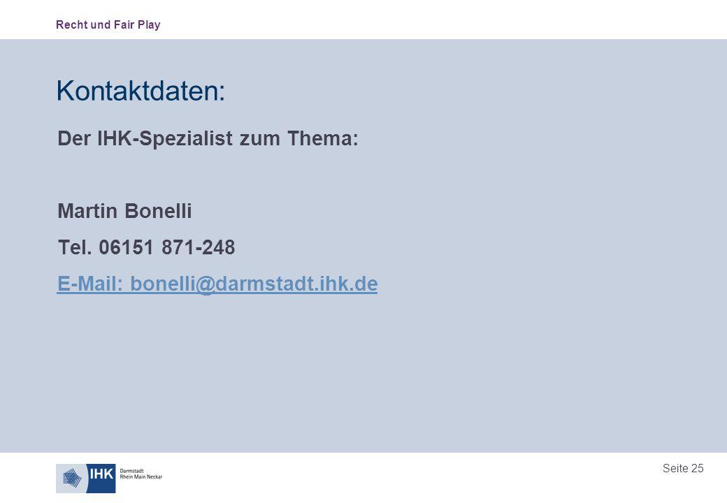 Recht und Fair Play Seite 25 Kontaktdaten: Der IHK-Spezialist zum Thema: Martin Bonelli Tel. 06151 871-248 E-Mail: bonelli@darmstadt.ihk.de