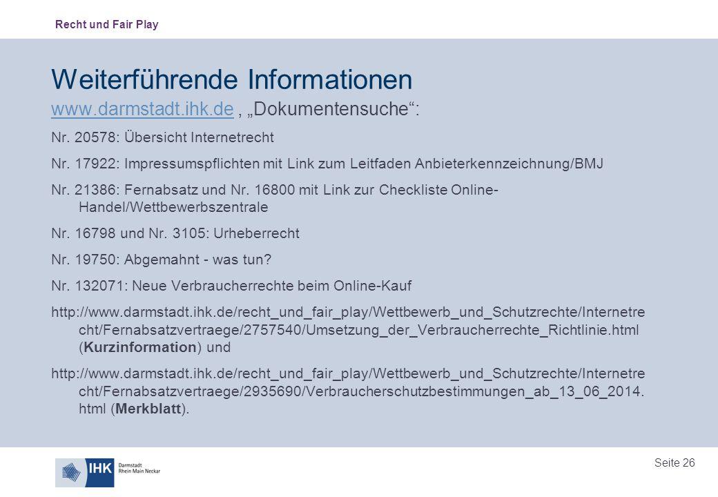 """Recht und Fair Play Seite 26 Weiterführende Informationen www.darmstadt.ihk.dewww.darmstadt.ihk.de, """"Dokumentensuche"""": Nr. 20578: Übersicht Internetre"""