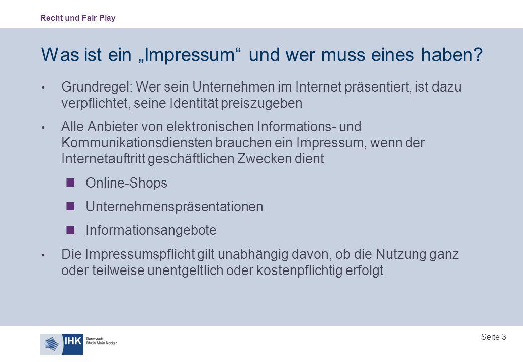 """Recht und Fair Play Seite 3 Was ist ein """"Impressum"""" und wer muss eines haben? Grundregel: Wer sein Unternehmen im Internet präsentiert, ist dazu verpf"""