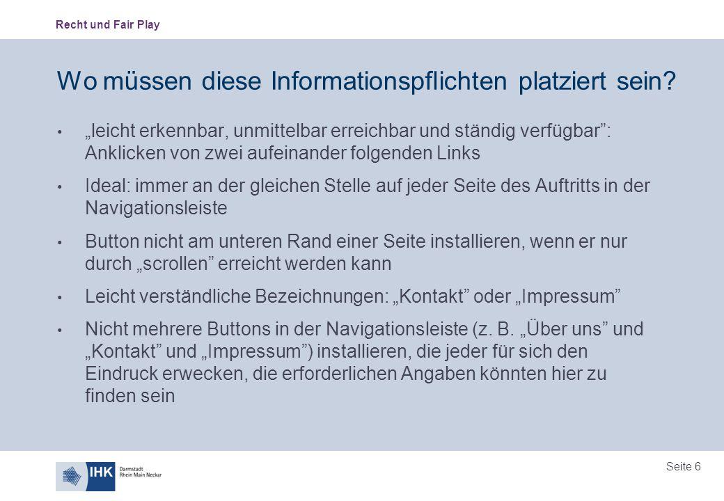 """Recht und Fair Play Seite 6 Wo müssen diese Informationspflichten platziert sein? """"leicht erkennbar, unmittelbar erreichbar und ständig verfügbar"""": An"""