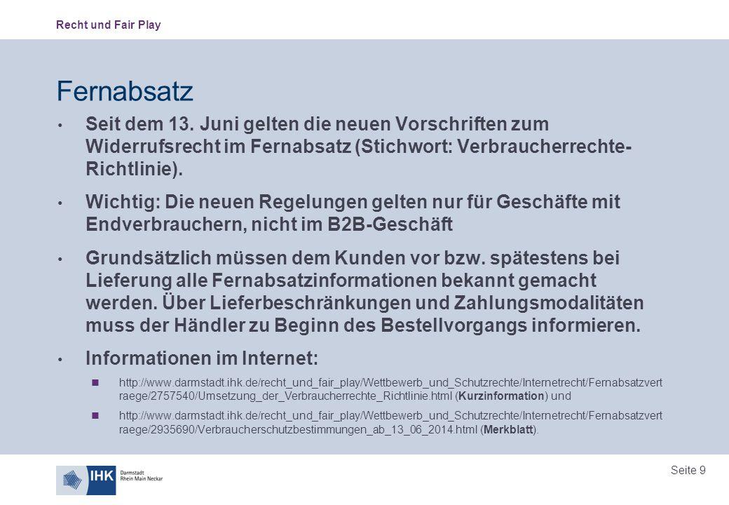 Recht und Fair Play Seite 9 Fernabsatz Seit dem 13. Juni gelten die neuen Vorschriften zum Widerrufsrecht im Fernabsatz (Stichwort: Verbraucherrechte-