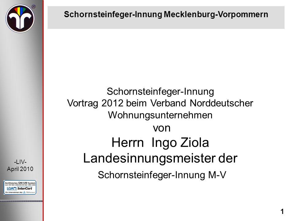 1 -LIV- April 2010 Schornsteinfeger-Innung Vortrag 2012 beim Verband Norddeutscher Wohnungsunternehmen von Herrn Ingo Ziola Landesinnungsmeister der S
