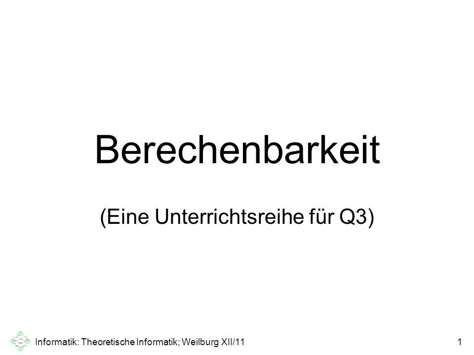 Informatik: Theoretische Informatik; Weilburg XII/111 Berechenbarkeit (Eine Unterrichtsreihe für Q3)