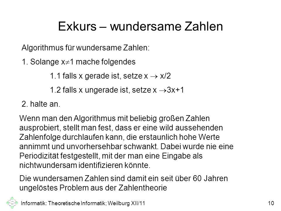Informatik: Theoretische Informatik; Weilburg XII/1110 Exkurs – wundersame Zahlen Wenn man den Algorithmus mit beliebig großen Zahlen ausprobiert, ste