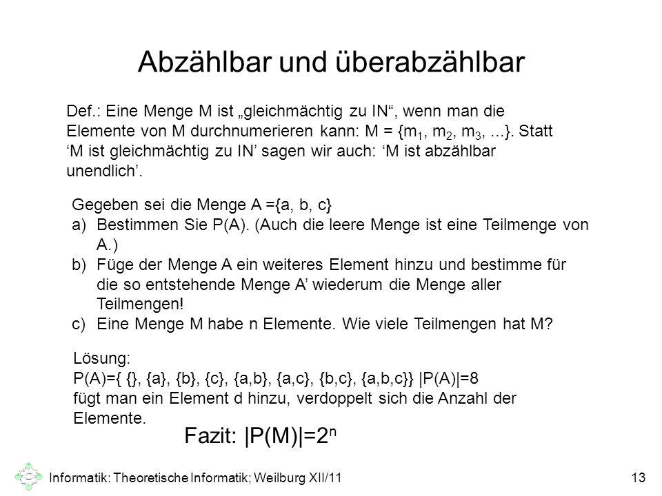 """Informatik: Theoretische Informatik; Weilburg XII/1113 Abzählbar und überabzählbar Def.: Eine Menge M ist """"gleichmächtig zu IN"""", wenn man die Elemente"""