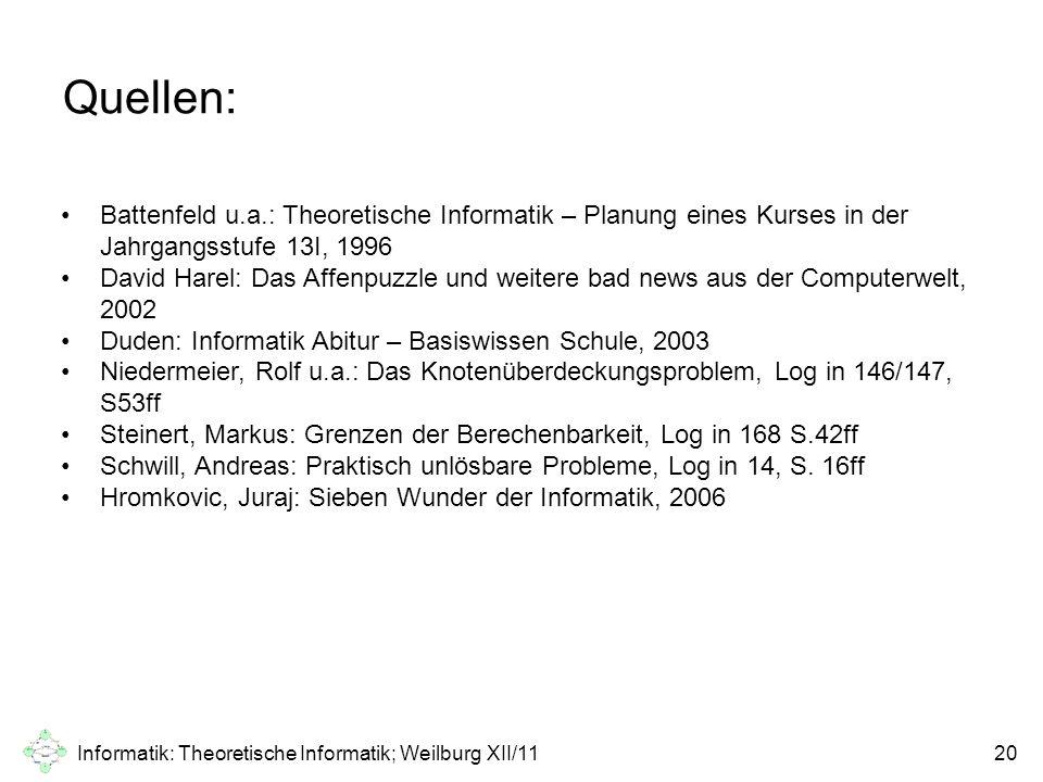 Informatik: Theoretische Informatik; Weilburg XII/1120 Quellen: Battenfeld u.a.: Theoretische Informatik – Planung eines Kurses in der Jahrgangsstufe