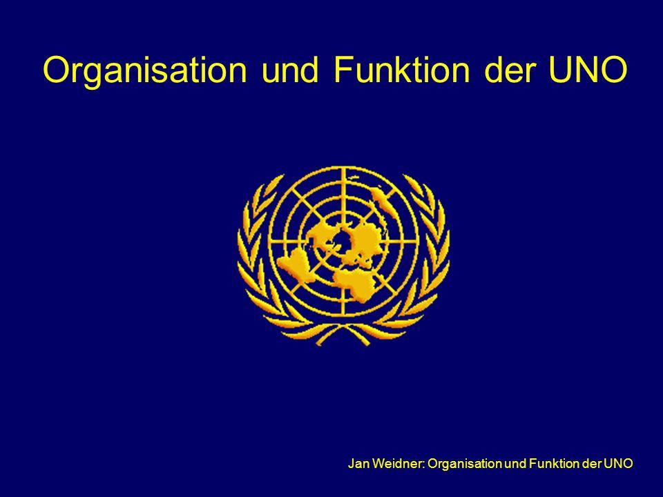 Jan Weidner: Organisation und Funktion der UNO Organisation und Funktion der UNO