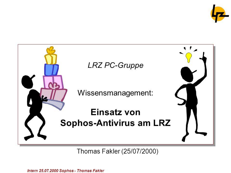 Intern 25.07.2000 Sophos - Thomas Fakler LRZ PC-Gruppe Wissensmanagement: Einsatz von Sophos-Antivirus am LRZ Thomas Fakler (25/07/2000)