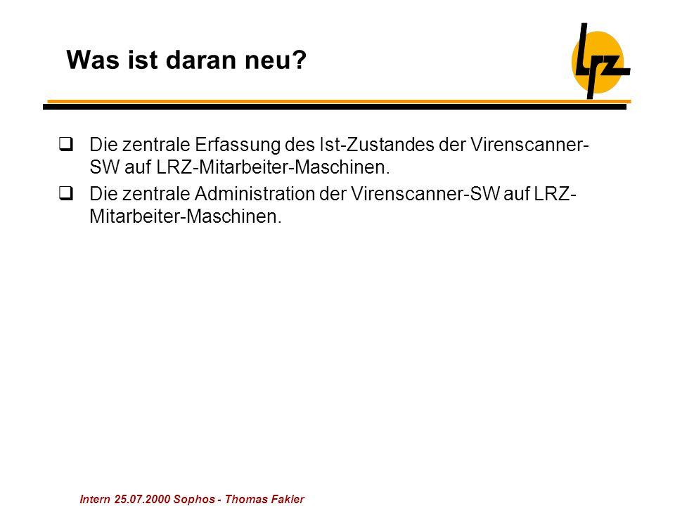 Intern 25.07.2000 Sophos - Thomas Fakler Was ist daran neu?  Die zentrale Erfassung des Ist-Zustandes der Virenscanner- SW auf LRZ-Mitarbeiter-Maschi
