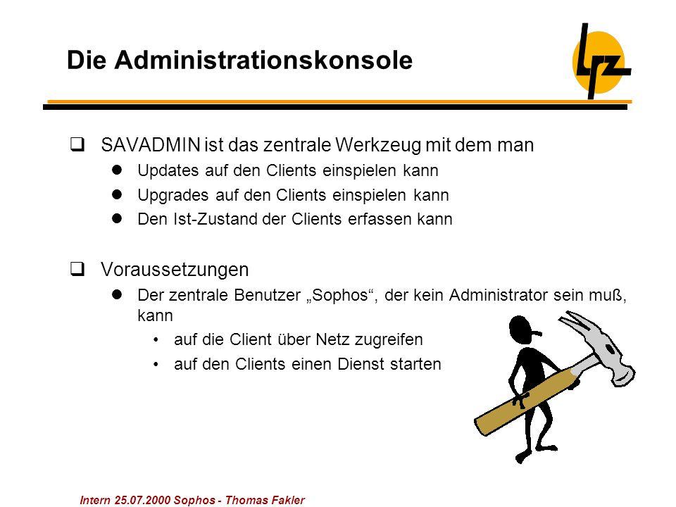 Intern 25.07.2000 Sophos - Thomas Fakler Die Administrationskonsole  SAVADMIN ist das zentrale Werkzeug mit dem man Updates auf den Clients einspiele
