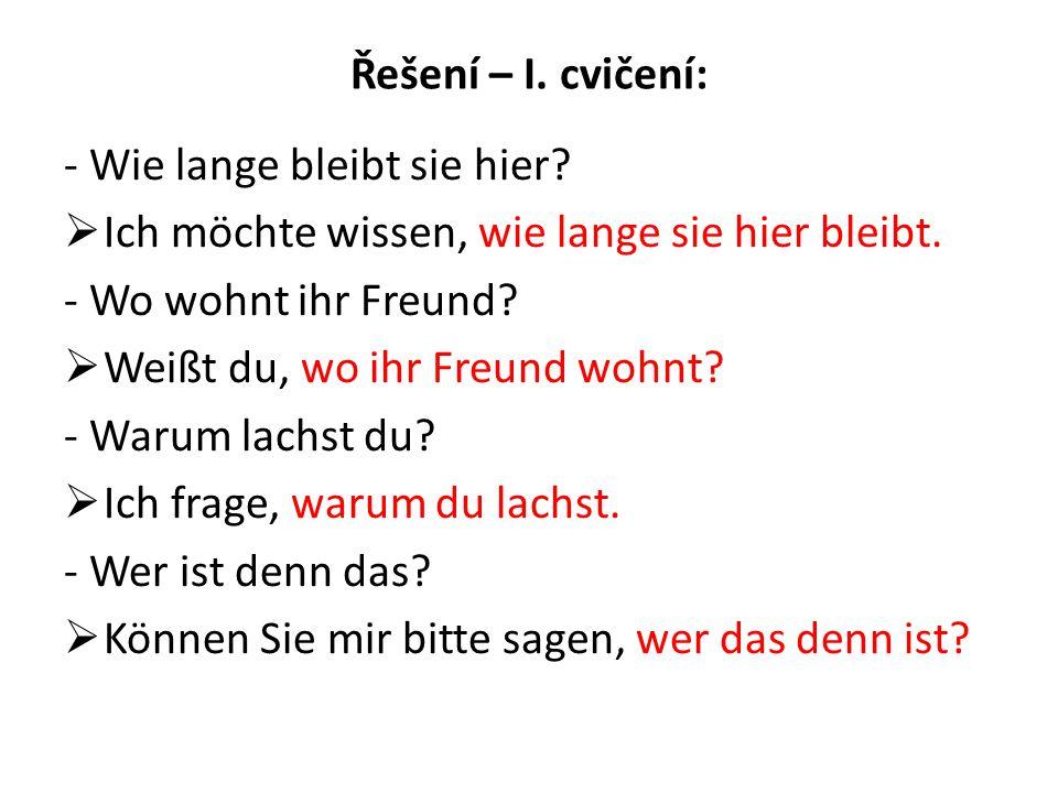 Řešení – II.cvičení: -Er fragt, wo ich Deutsch gelernt habe.
