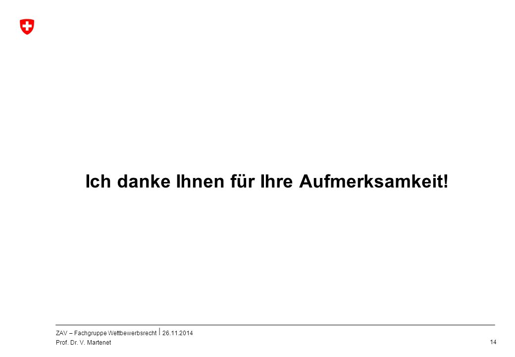 ZAV – Fachgruppe Wettbewerbsrecht 26.11.2014 Prof. Dr. V. Martenet 14 Ich danke Ihnen für Ihre Aufmerksamkeit!