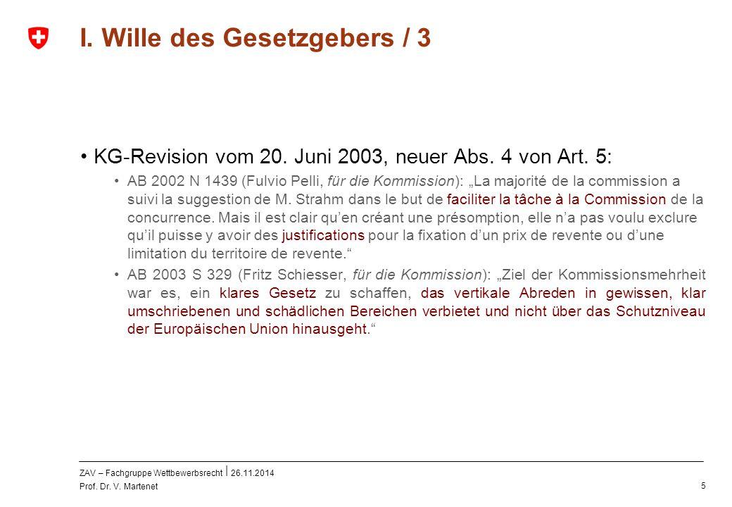 ZAV – Fachgruppe Wettbewerbsrecht 26.11.2014 Prof. Dr. V. Martenet 5 I. Wille des Gesetzgebers / 3 KG-Revision vom 20. Juni 2003, neuer Abs. 4 von Art