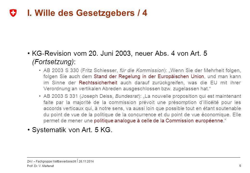 ZAV – Fachgruppe Wettbewerbsrecht 26.11.2014 Prof. Dr. V. Martenet 6 I. Wille des Gesetzgebers / 4 KG-Revision vom 20. Juni 2003, neuer Abs. 4 von Art