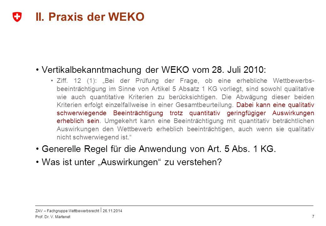 ZAV – Fachgruppe Wettbewerbsrecht 26.11.2014 Prof. Dr. V. Martenet 7 II. Praxis der WEKO Vertikalbekanntmachung der WEKO vom 28. Juli 2010: Ziff. 12 (