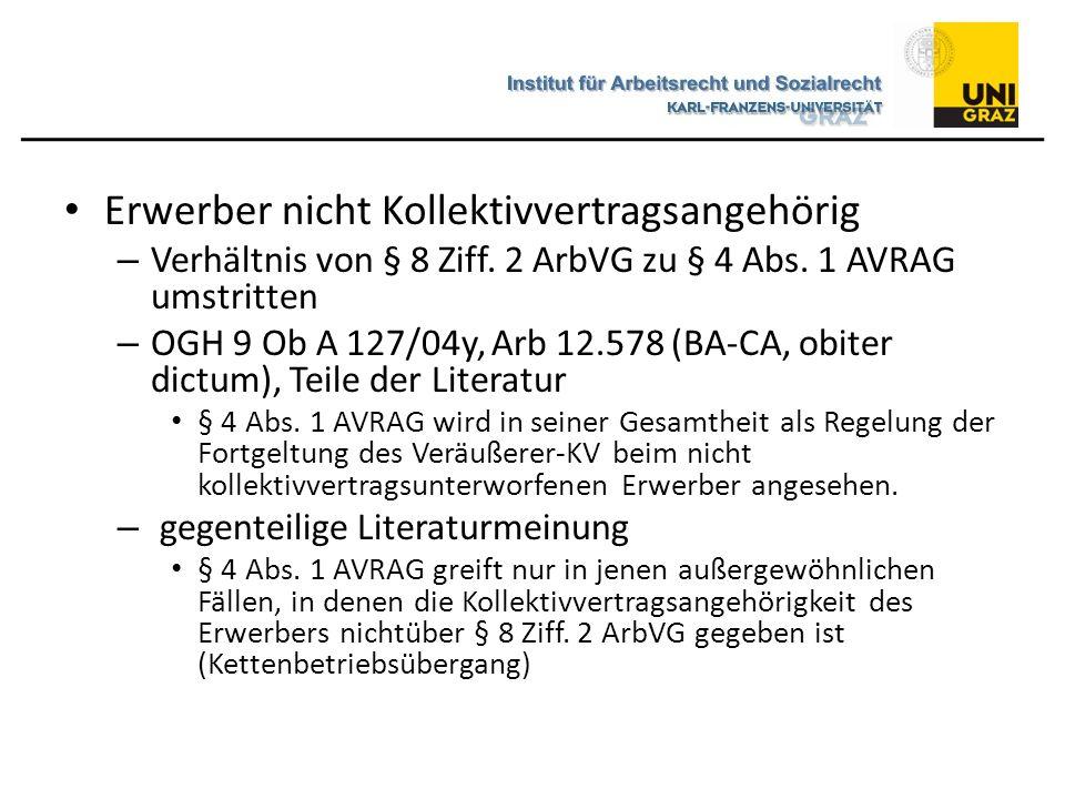 Erwerber nicht Kollektivvertragsangehörig – Verhältnis von § 8 Ziff. 2 ArbVG zu § 4 Abs. 1 AVRAG umstritten – OGH 9 Ob A 127/04y, Arb 12.578 (BA-CA, o