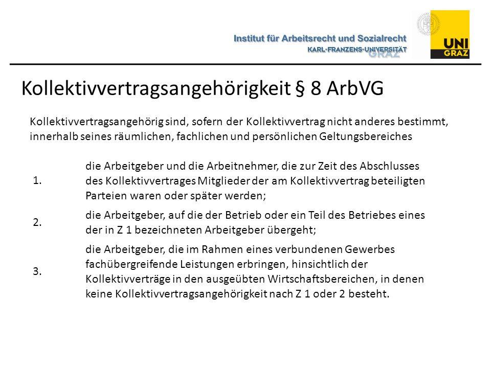 Kollektivvertragsangehörigkeit § 8 ArbVG 1. die Arbeitgeber und die Arbeitnehmer, die zur Zeit des Abschlusses des Kollektivvertrages Mitglieder der a