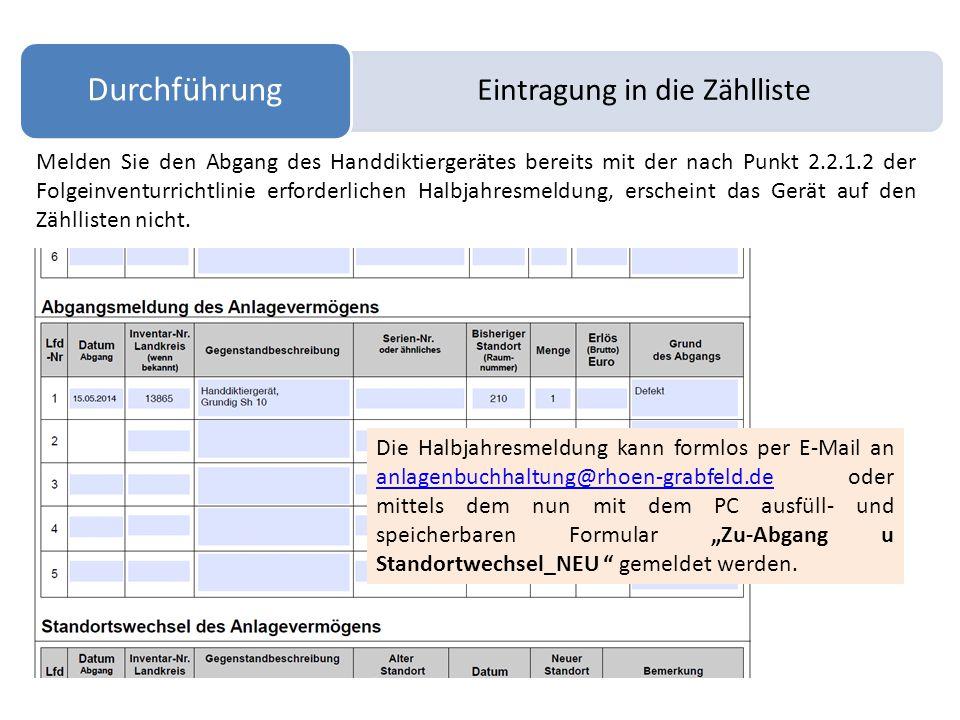 Eintragung in die Zählliste Durchführung Melden Sie den Abgang des Handdiktiergerätes bereits mit der nach Punkt 2.2.1.2 der Folgeinventurrichtlinie erforderlichen Halbjahresmeldung, erscheint das Gerät auf den Zähllisten nicht.