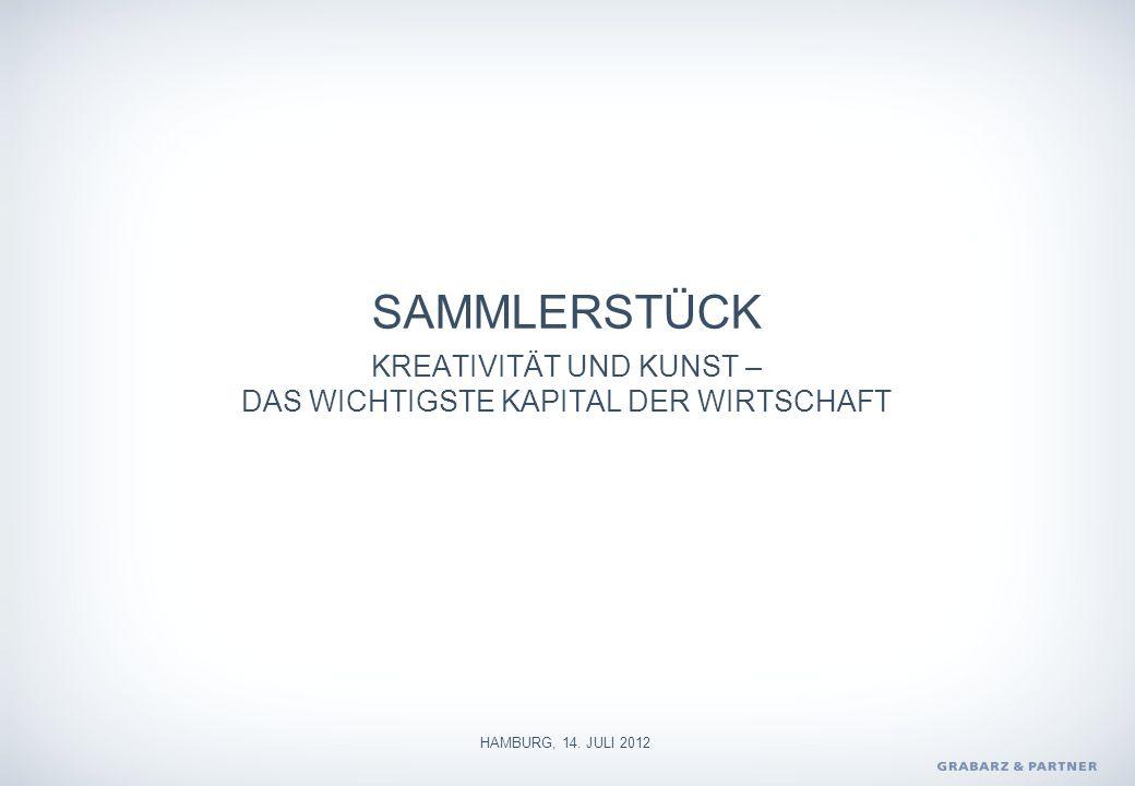 SAMMLERSTÜCK KREATIVITÄT UND KUNST – DAS WICHTIGSTE KAPITAL DER WIRTSCHAFT HAMBURG, 14. JULI 2012