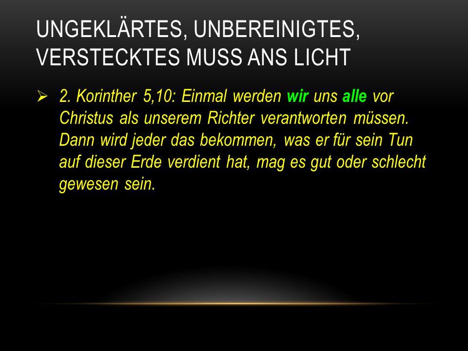 UNGEKLÄRTES, UNBEREINIGTES, VERSTECKTES MUSS ANS LICHT  2.