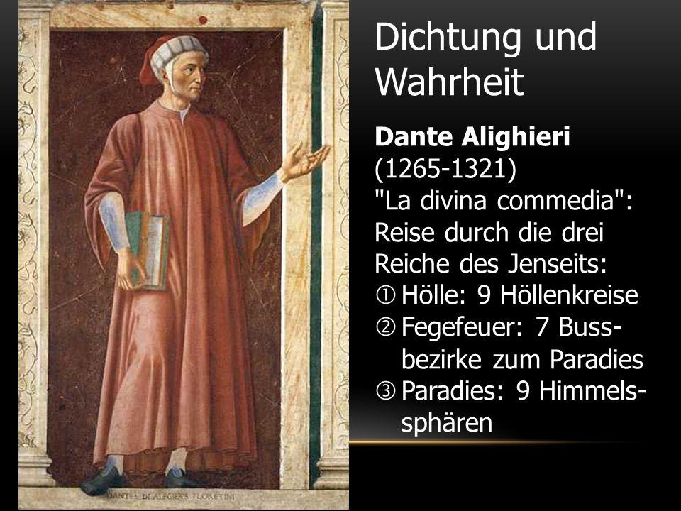 Dante Alighieri (1265-1321) La divina commedia : Reise durch die drei Reiche des Jenseits:  Hölle: 9 Höllenkreise  Fegefeuer: 7 Buss- bezirke zum Paradies  Paradies: 9 Himmels- sphären Dichtung und Wahrheit