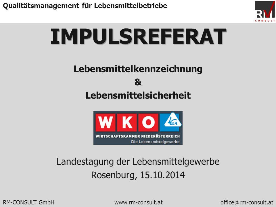 RM-CONSULT GmbH www.rm-consult.atoffice@rm-consult.at Qualitätsmanagement für LebensmittelbetriebeIMPULSREFERAT Lebensmittelkennzeichnung & Lebensmitt