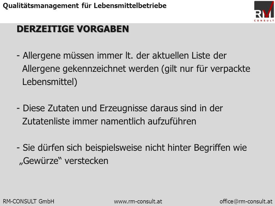 RM-CONSULT GmbH www.rm-consult.atoffice@rm-consult.at Qualitätsmanagement für Lebensmittelbetriebe DERZEITIGE VORGABEN - Allergene müssen immer lt. de