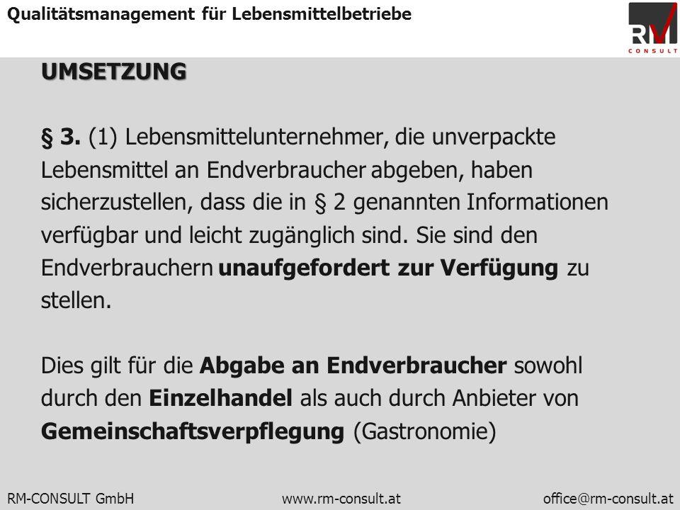 RM-CONSULT GmbH www.rm-consult.atoffice@rm-consult.at Qualitätsmanagement für LebensmittelbetriebeUMSETZUNG § 3. (1) Lebensmittelunternehmer, die unve