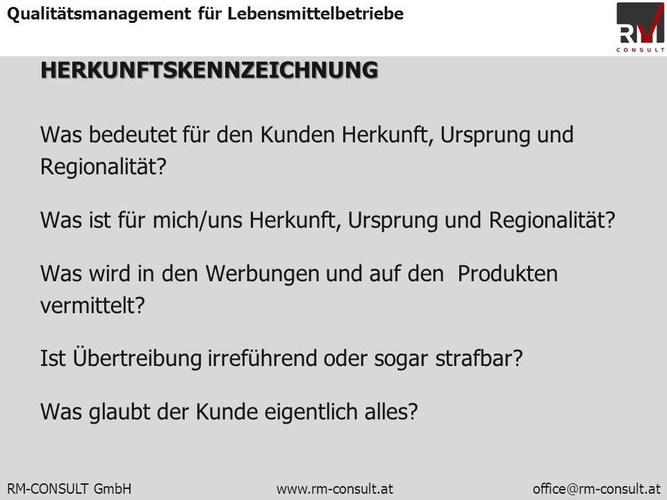 RM-CONSULT GmbH www.rm-consult.atoffice@rm-consult.at Qualitätsmanagement für LebensmittelbetriebeHERKUNFTSKENNZEICHNUNG Was bedeutet für den Kunden H
