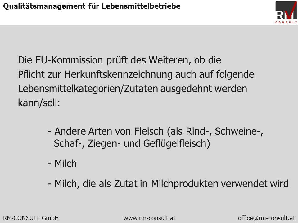 RM-CONSULT GmbH www.rm-consult.atoffice@rm-consult.at Qualitätsmanagement für Lebensmittelbetriebe Die EU-Kommission prüft des Weiteren, ob die Pflich