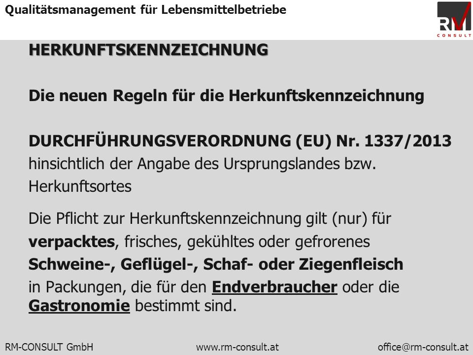 RM-CONSULT GmbH www.rm-consult.atoffice@rm-consult.at Qualitätsmanagement für LebensmittelbetriebeHERKUNFTSKENNZEICHNUNG Die neuen Regeln für die Herk