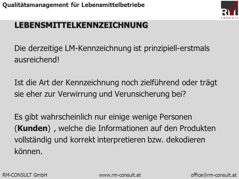 RM-CONSULT GmbH www.rm-consult.atoffice@rm-consult.at Qualitätsmanagement für LebensmittelbetriebeLEBENSMITTELKENNZEICHNUNG Die derzeitige LM-Kennzeic