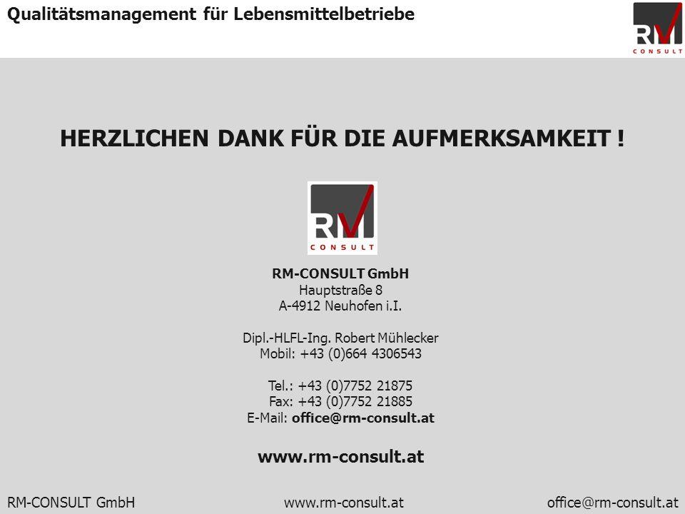 RM-CONSULT GmbH www.rm-consult.atoffice@rm-consult.at Qualitätsmanagement für Lebensmittelbetriebe HERZLICHEN DANK FÜR DIE AUFMERKSAMKEIT ! RM-CONSULT