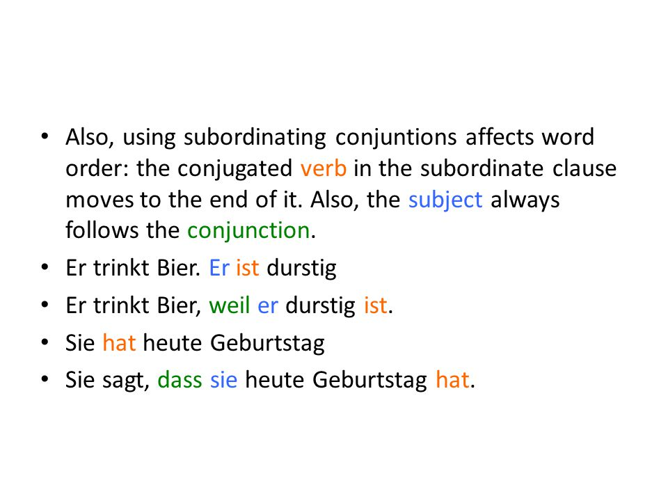 Also, using subordinating conjuntions affects word order: the conjugated verb in the subordinate clause moves to the end of it. Also, the subject alwa