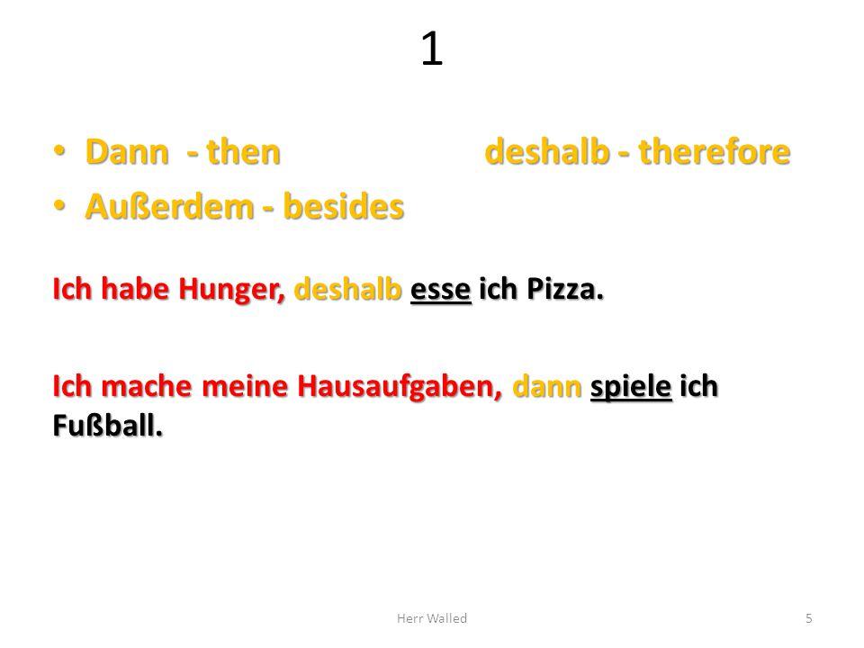 1 Dann - thendeshalb - therefore Dann - thendeshalb - therefore Außerdem - besides Außerdem - besides Ich habe Hunger, deshalb esse ich Pizza. Ich mac