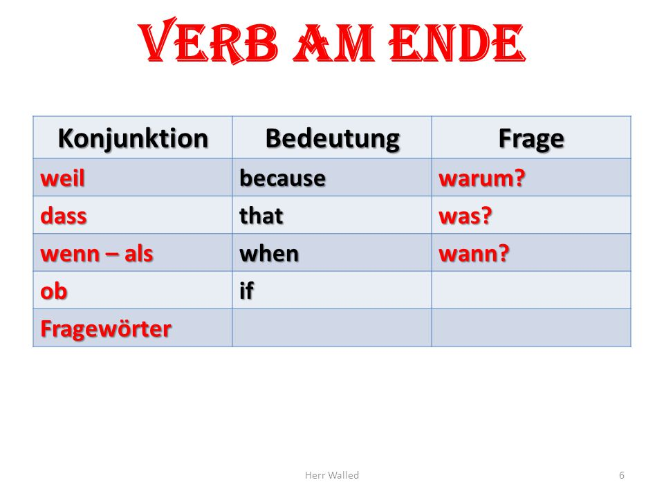 Verb am EndeKonjunktionBedeutungFrage weilbecausewarum.