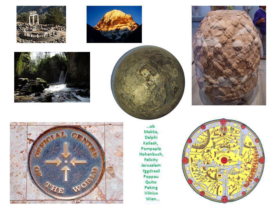 …ob Mekka, Delphi Kailash, Pompaple Hohenbuch, Felicity Jerusalem Yggdrasil Poppau Quito Peking Vilnius Wien…