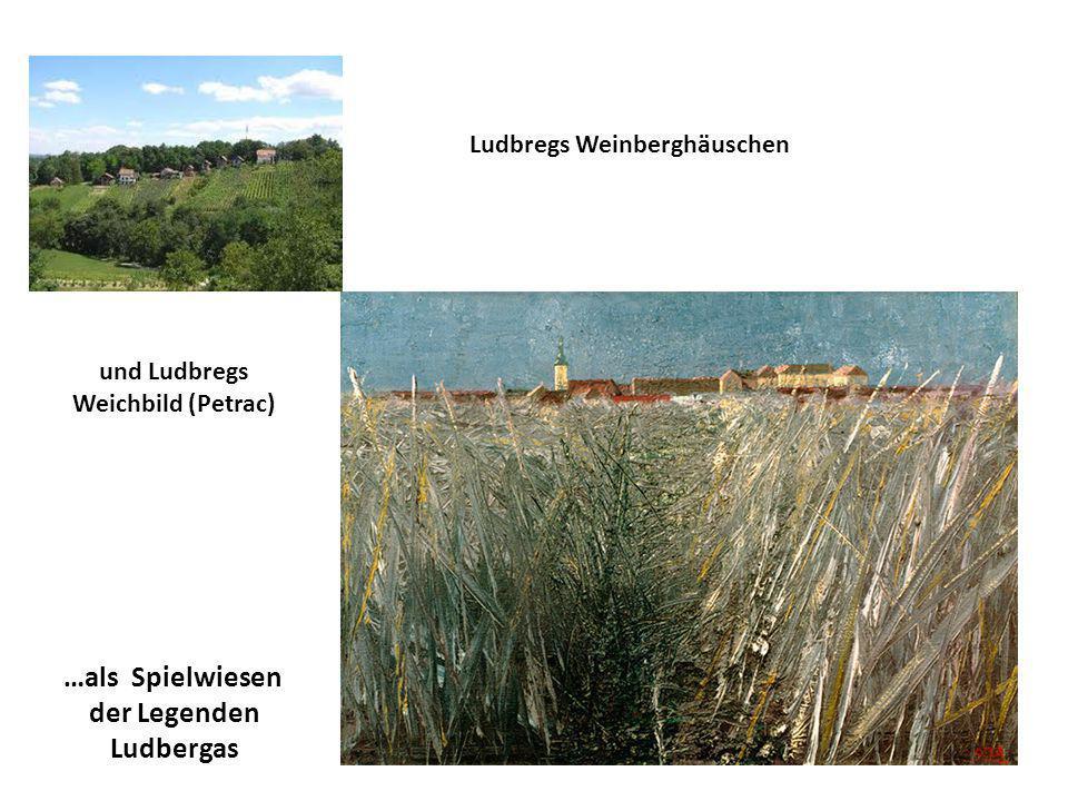 Ludbregs Weinberghäuschen und Ludbregs Weichbild (Petrac) …als Spielwiesen der Legenden Ludbergas