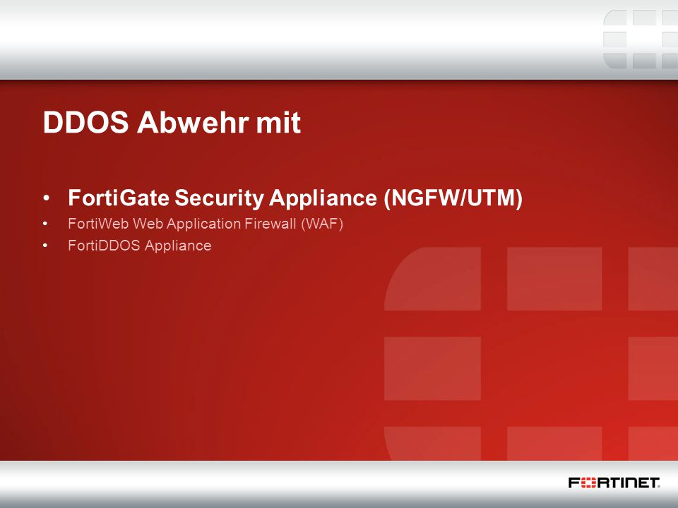 15 DDOS Abwehr mit FortiGate Security Appliance (NGFW/UTM) FortiWeb Web Application Firewall (WAF) FortiDDOS Appliance